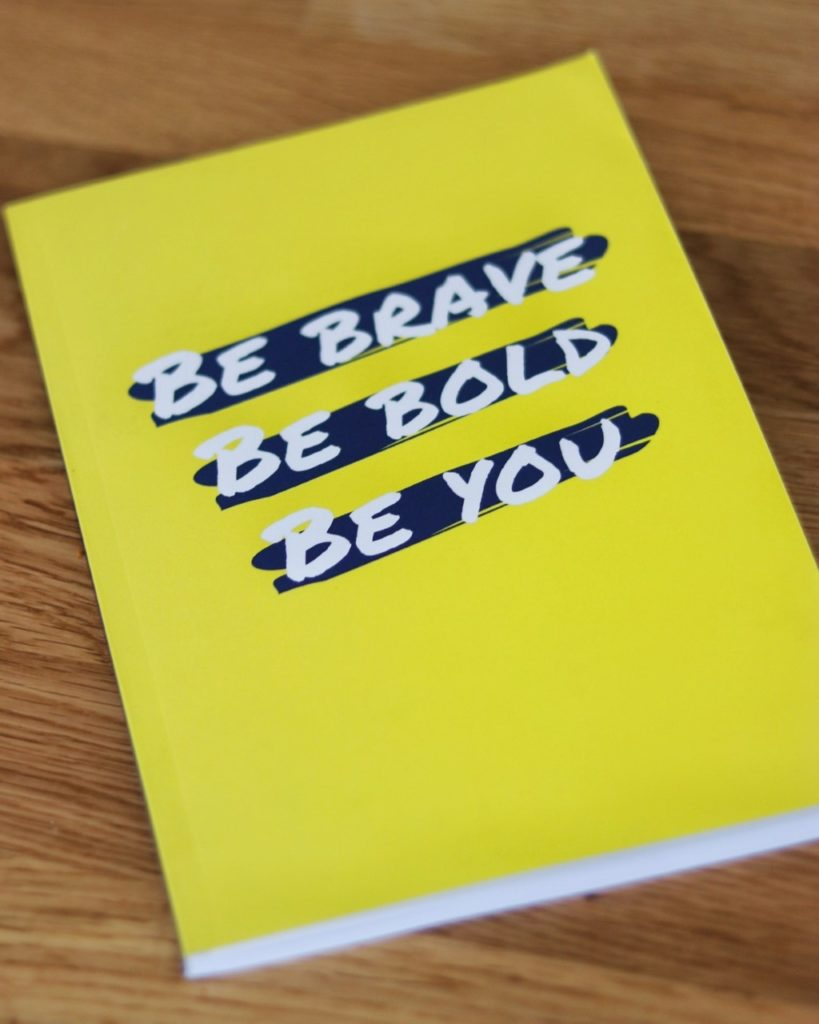 Be Brave. Be Bold. Be You. Paperback Notebook