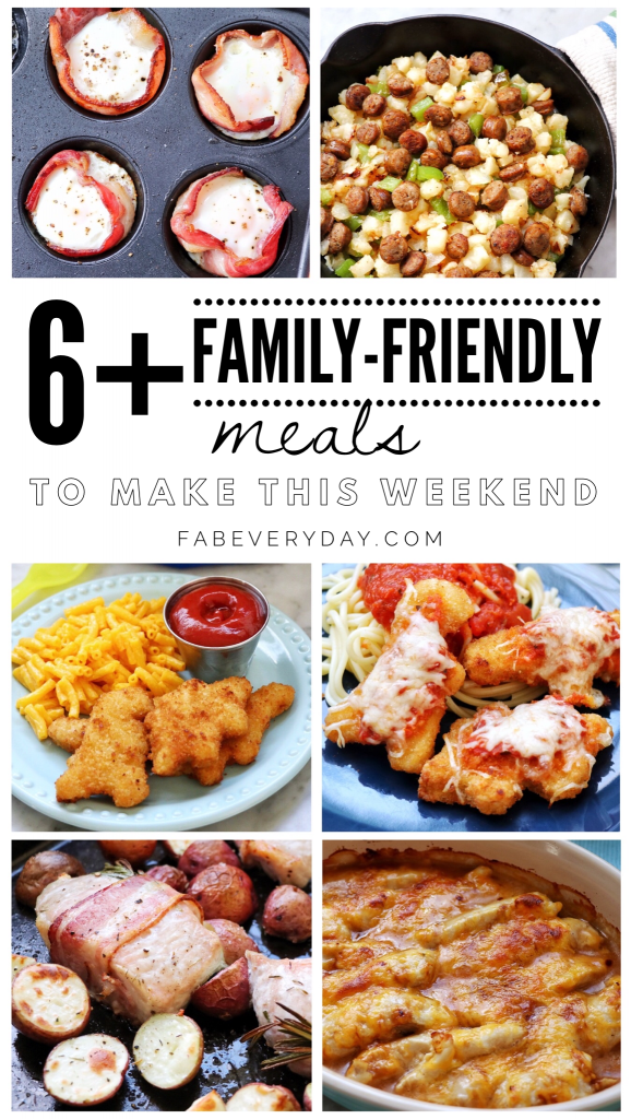 6+ family friendly meals to make this weekend